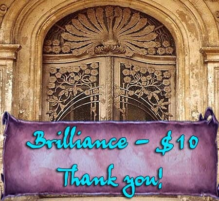 BRILLIANCE - Pledge $10 or more per month - Give and you shall Receive