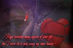 ~Rape tarnishes many aspects of your life - but I never let it take away my inner beauty~